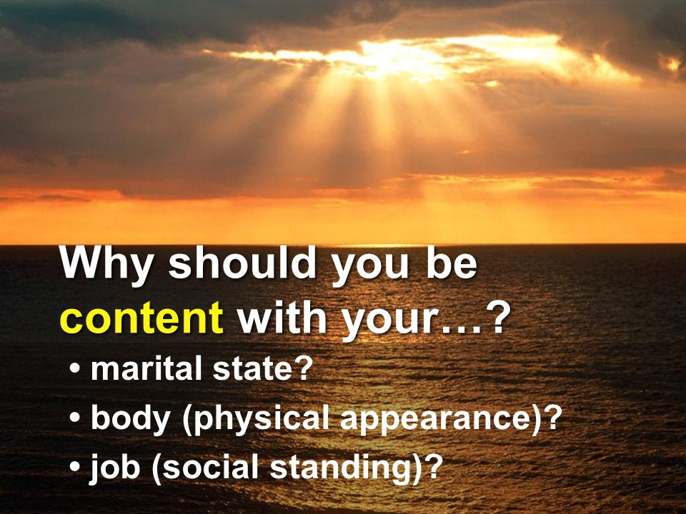 marital state? body (physical appearance)? job (social standing)? Why should you be content with your…?