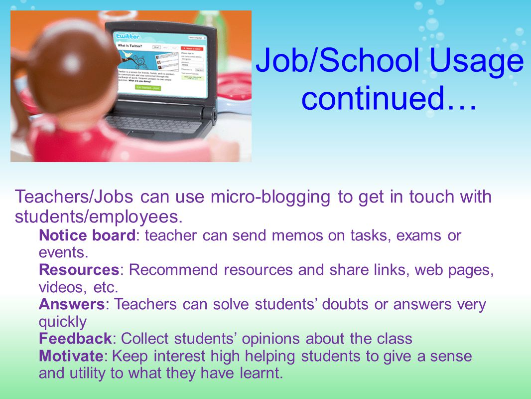 Job/School Usage continued… Teachers/Jobs can use micro-blogging to get in touch with students/employees.