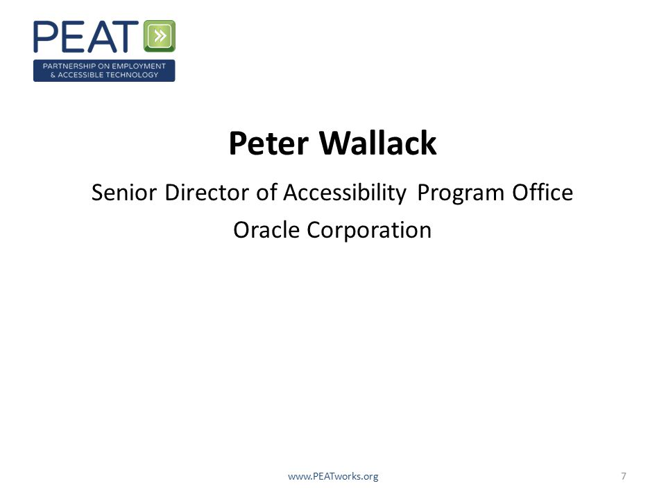 7 Peter Wallack Senior Director of Accessibility Program Office Oracle Corporation