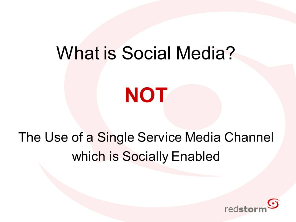 What is Social Media? NOT The Use of a Single Service Media Channel which is Socially Enabled