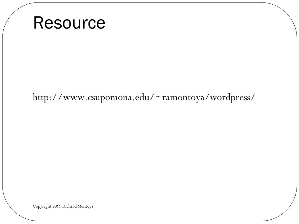 Resource http://www.csupomona.edu/~ramontoya/wordpress/ Copyright 2011 Richard Montoya