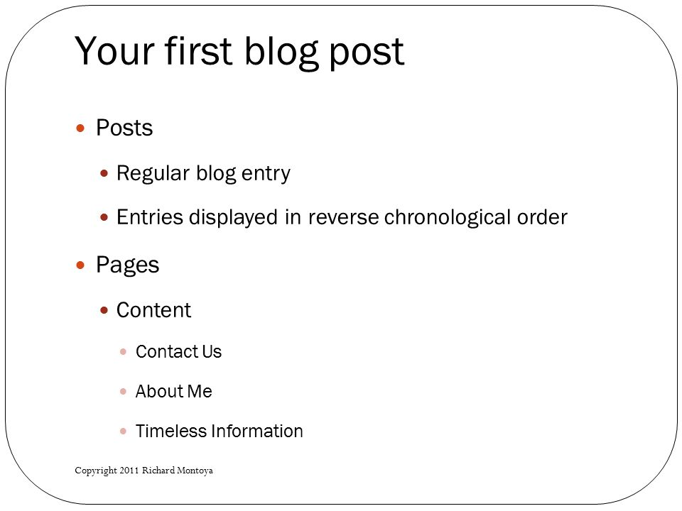 Your first blog post Posts Regular blog entry Entries displayed in reverse chronological order Pages Content Contact Us About Me Timeless Information Copyright 2011 Richard Montoya