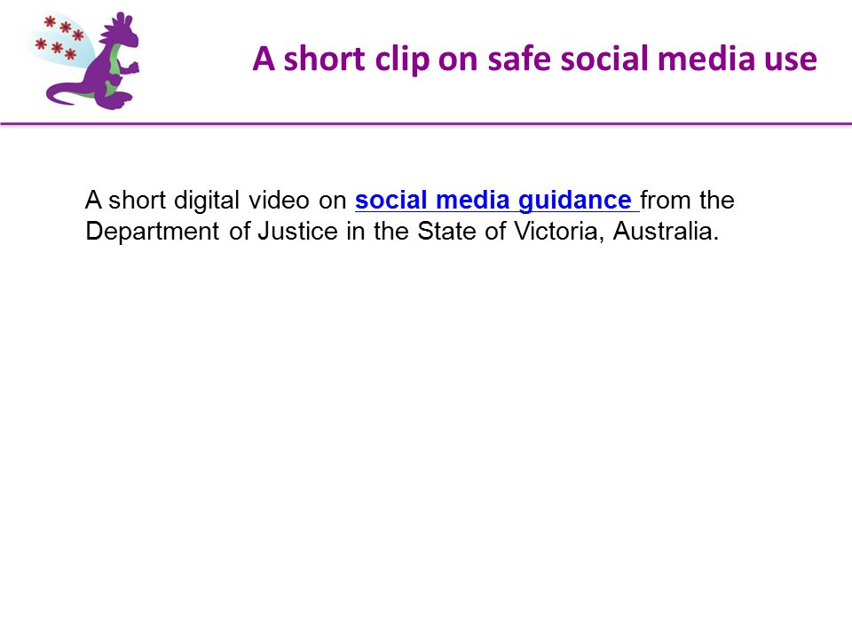 A short clip on safe social media use A short digital video on social media guidance from the Department of Justice in the State of Victoria, Australia.social media guidance
