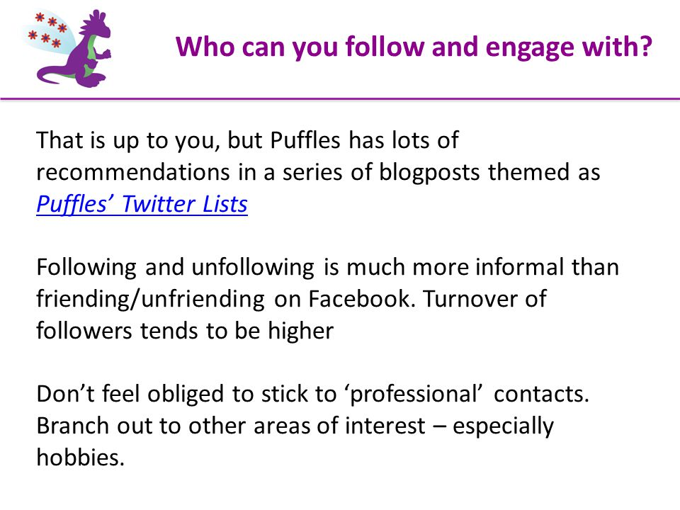 Who can you follow and engage with? That is up to you, but Puffles has lots of recommendations in a series of blogposts themed as Puffles' Twitter Lis