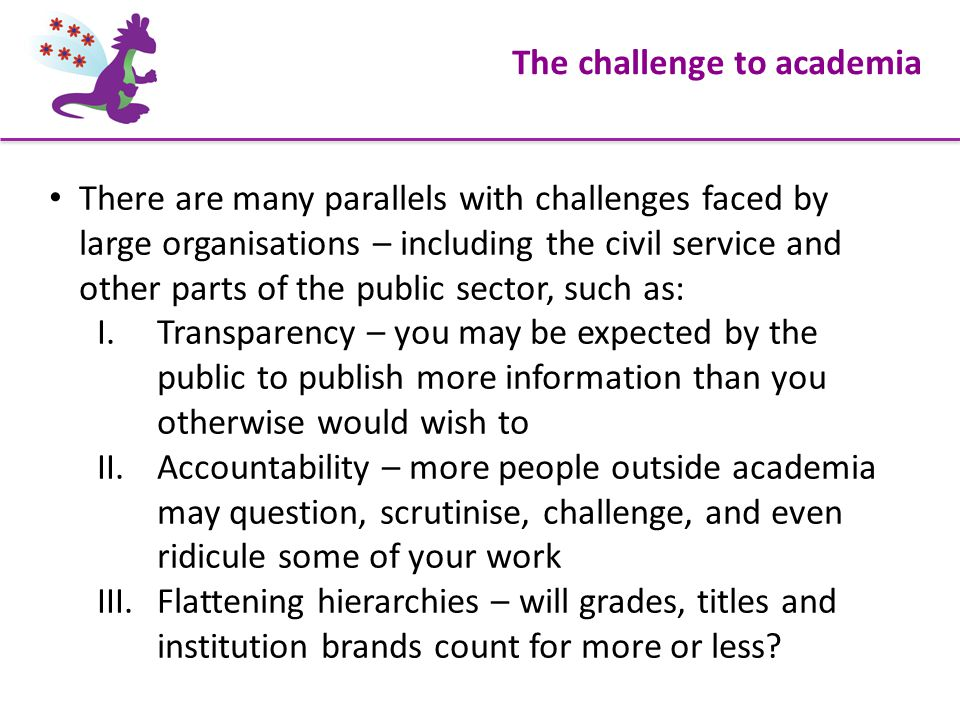 The challenge to academia There are many parallels with challenges faced by large organisations – including the civil service and other parts of the p