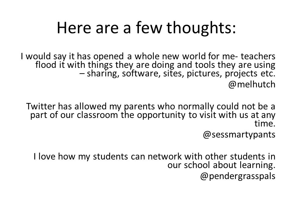 Here are a few thoughts: I would say it has opened a whole new world for me- teachers flood it with things they are doing and tools they are using – sharing, software, sites, pictures, projects etc.