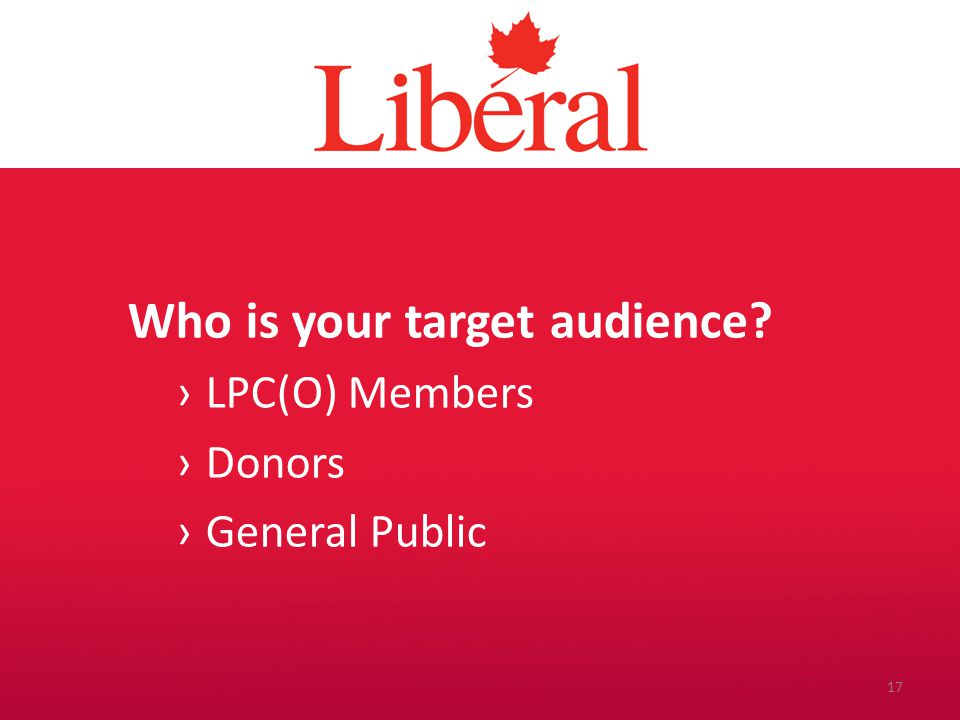 Introduction Who is your target audience? ›LPC(O) Members ›Donors ›General Public 17