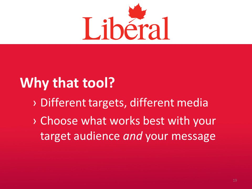 Introduction Why that tool? ›Different targets, different media ›Choose what works best with your target audience and your message 19