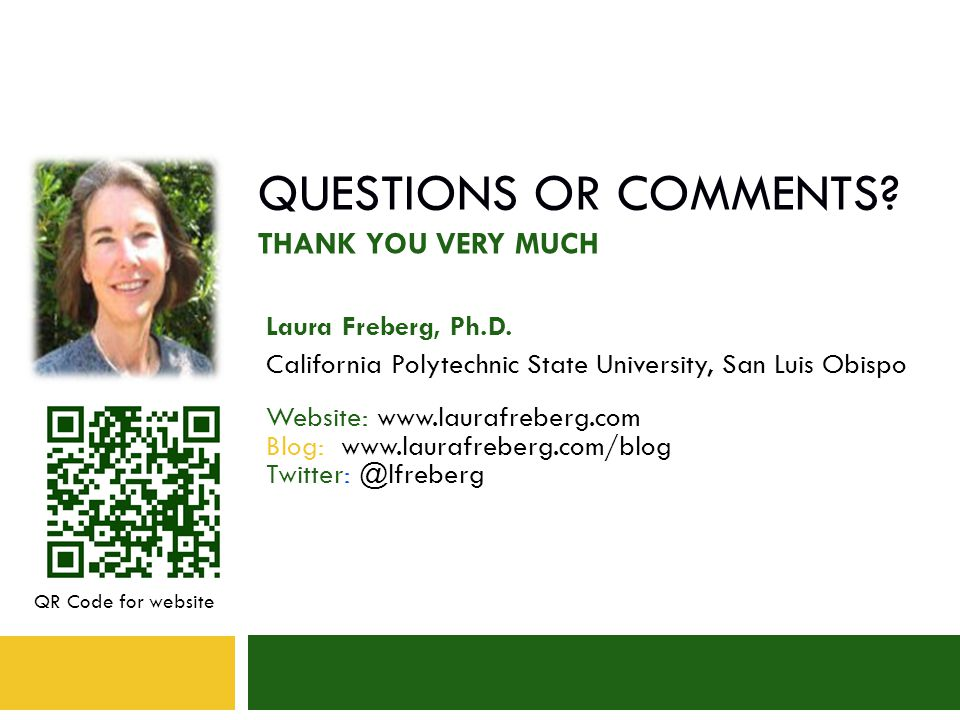 QUESTIONS OR COMMENTS. THANK YOU VERY MUCH Laura Freberg, Ph.D.