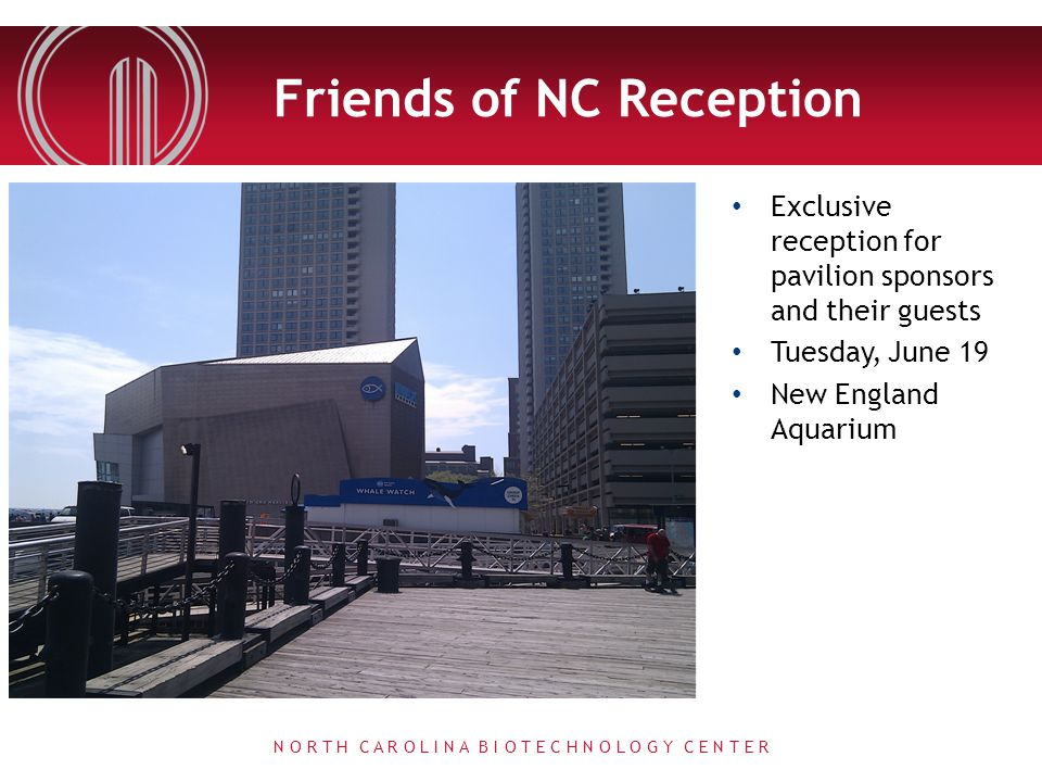 Friends of NC Reception Exclusive reception for pavilion sponsors and their guests Tuesday, June 19 New England Aquarium N O R T H C A R O L I N A B I