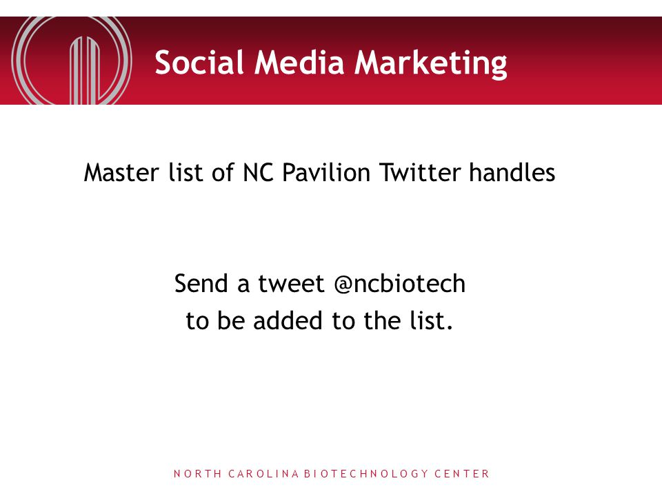 Social Media Marketing Master list of NC Pavilion Twitter handles Send a tweet @ncbiotech to be added to the list. N O R T H C A R O L I N A B I O T E