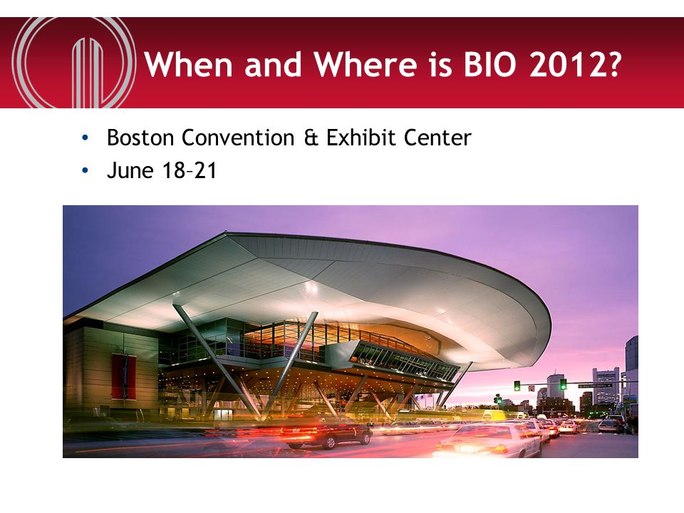 When and Where is BIO 2012? Boston Convention & Exhibit Center June 18–21