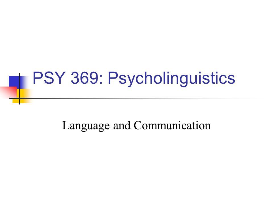 PSY 369: Psycholinguistics Language and Communication