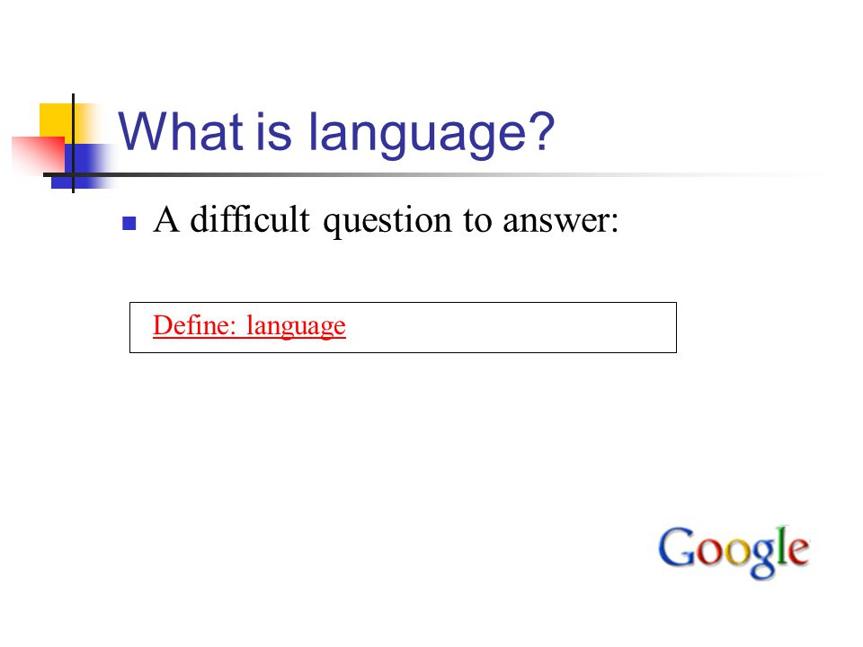 What is language A difficult question to answer: Define: language
