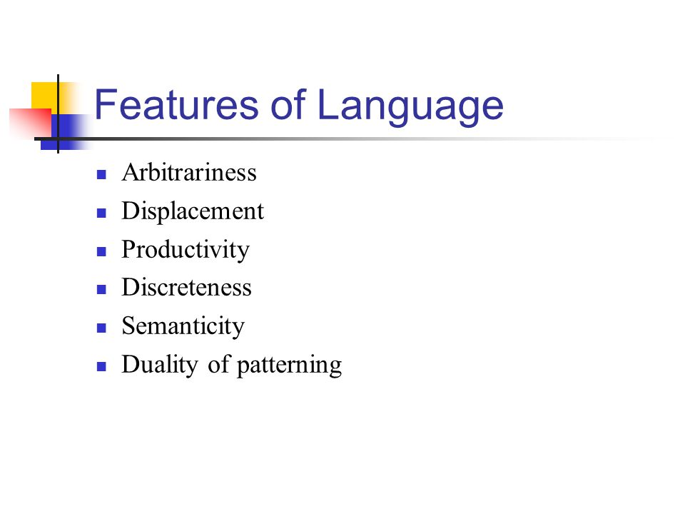 Features of Language Arbitrariness Displacement Productivity Discreteness Semanticity Duality of patterning
