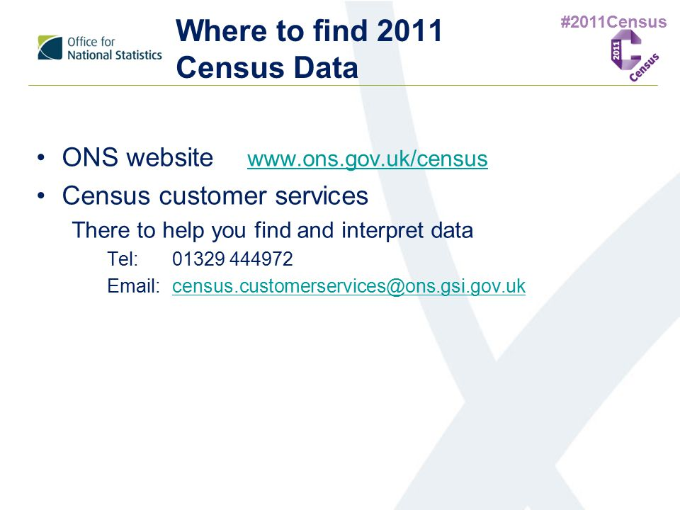#2011Census Where to find 2011 Census Data ONS website www.ons.gov.uk/census www.ons.gov.uk/census Census customer services There to help you find and