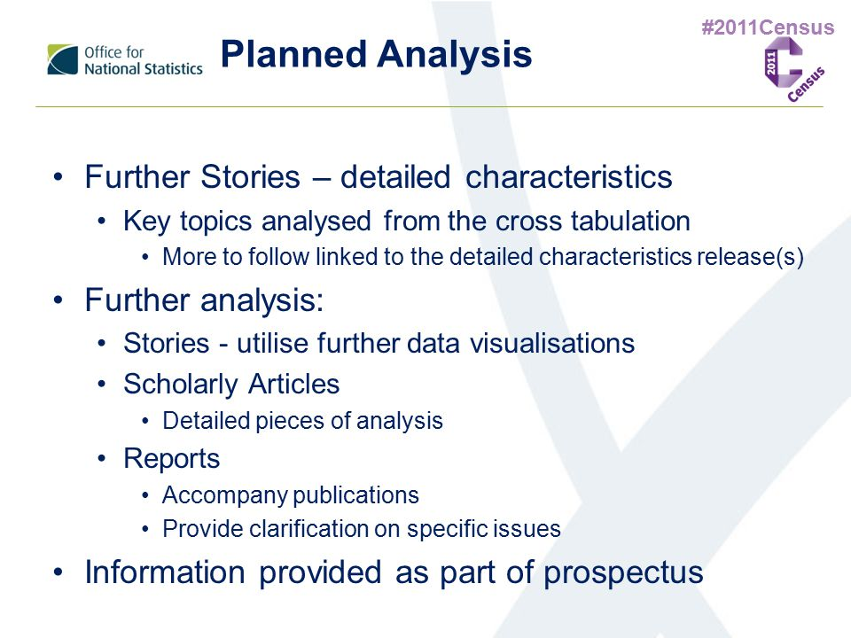 #2011Census Planned Analysis Further Stories – detailed characteristics Key topics analysed from the cross tabulation More to follow linked to the det