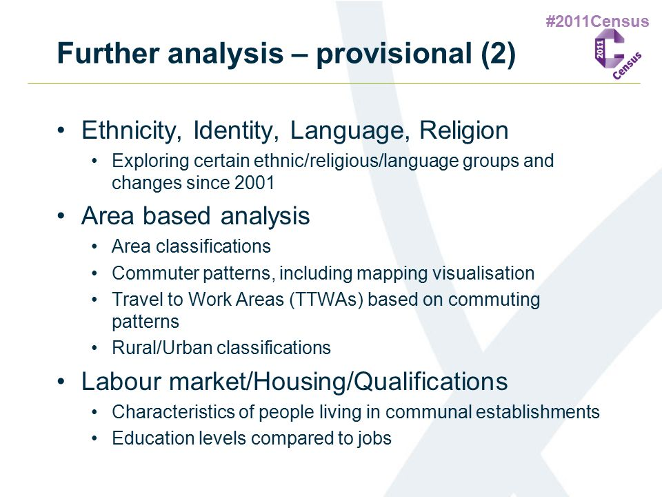 #2011Census Further analysis – provisional (2) Ethnicity, Identity, Language, Religion Exploring certain ethnic/religious/language groups and changes