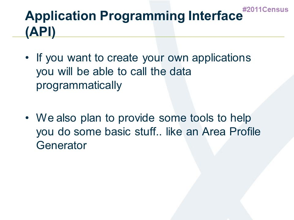 #2011Census Application Programming Interface (API) If you want to create your own applications you will be able to call the data programmatically We