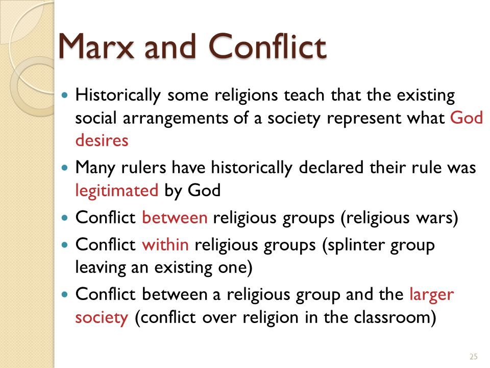 Marx and Conflict Historically some religions teach that the existing social arrangements of a society represent what God desires Many rulers have his