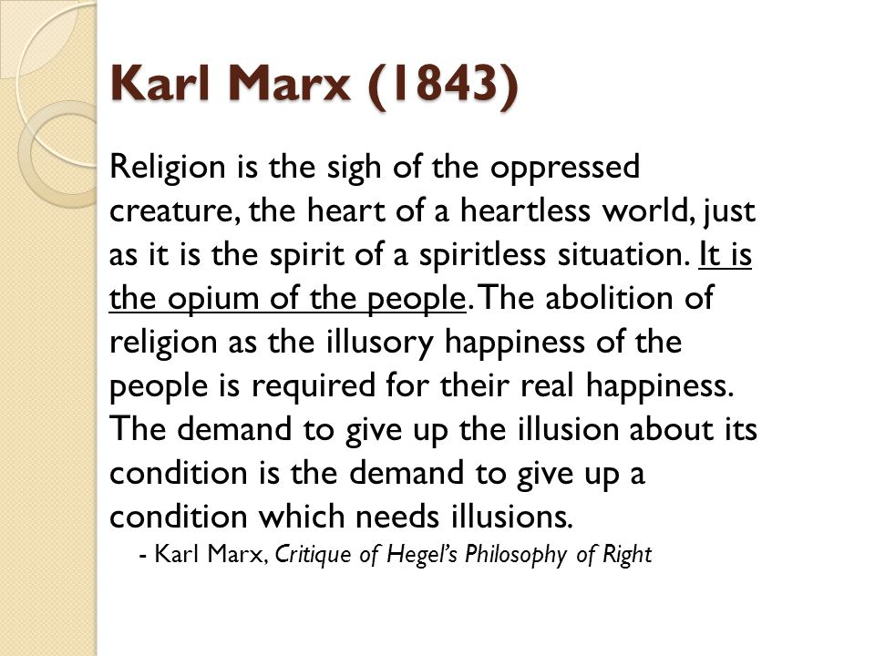 Karl Marx (1843) Religion is the sigh of the oppressed creature, the heart of a heartless world, just as it is the spirit of a spiritless situation. I