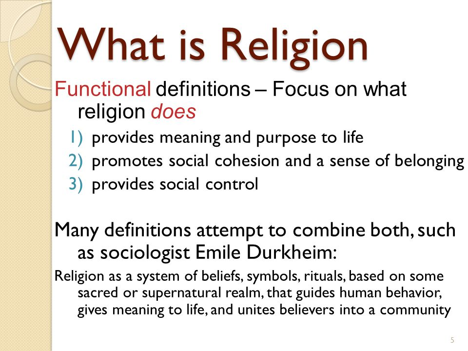 What is Religion Functional definitions – Focus on what religion does 1)provides meaning and purpose to life 2)promotes social cohesion and a sense of