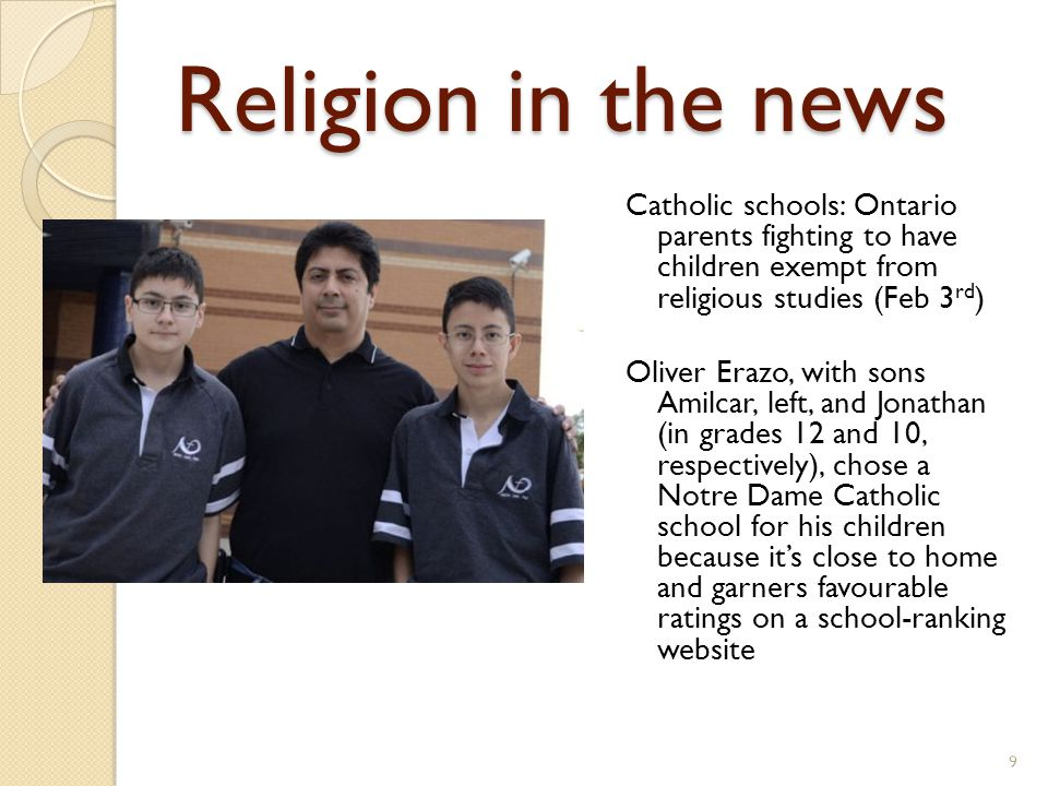Religion in the news Catholic schools: Ontario parents fighting to have children exempt from religious studies (Feb 3 rd ) Oliver Erazo, with sons Ami