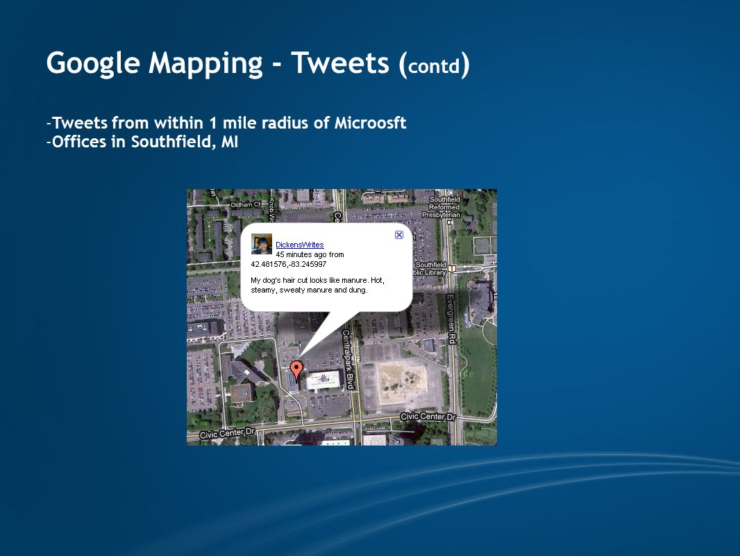 Google Mapping - Tweets ( contd ) -Tweets from within 1 mile radius of Microosft -Offices in Southfield, MI