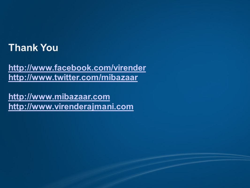 Thank You http://www.facebook.com/virender http://www.twitter.com/mibazaar http://www.mibazaar.com http://www.virenderajmani.com