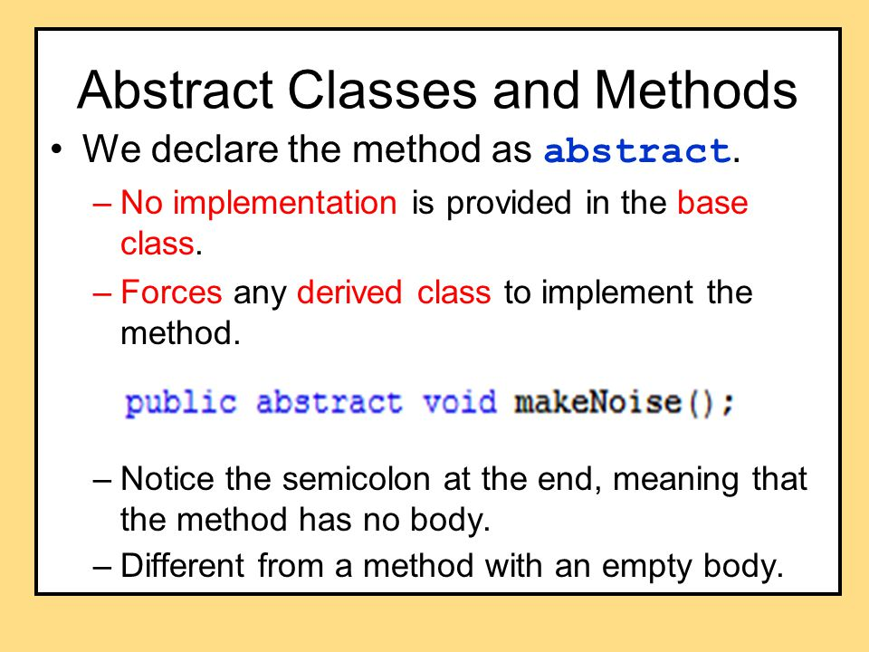 Abstract Classes and Methods We declare the method as abstract.