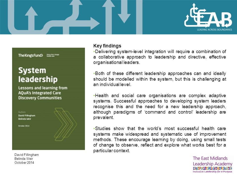 Key findings Delivering system-level integration will require a combination of a collaborative approach to leadership and directive, effective organisational leaders.