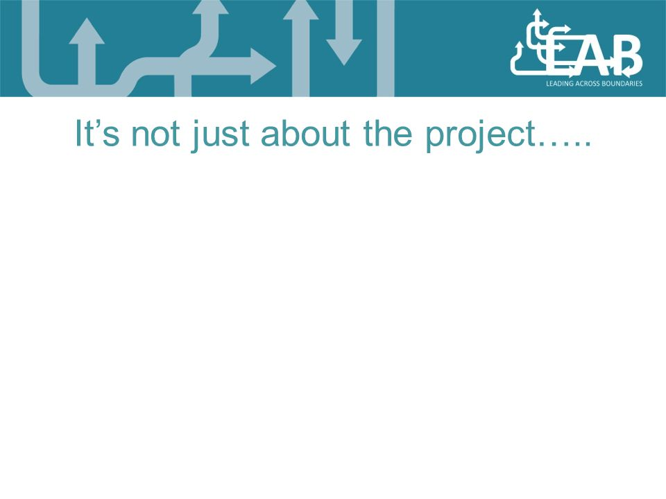 It's not just about the project…..