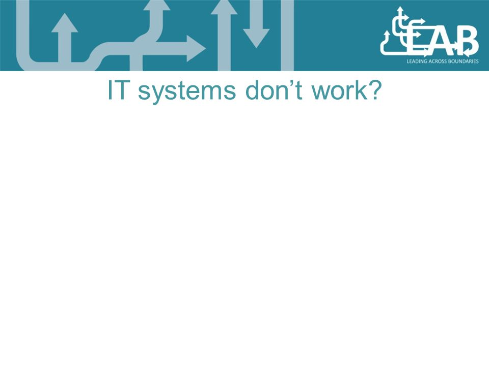 IT systems don't work?