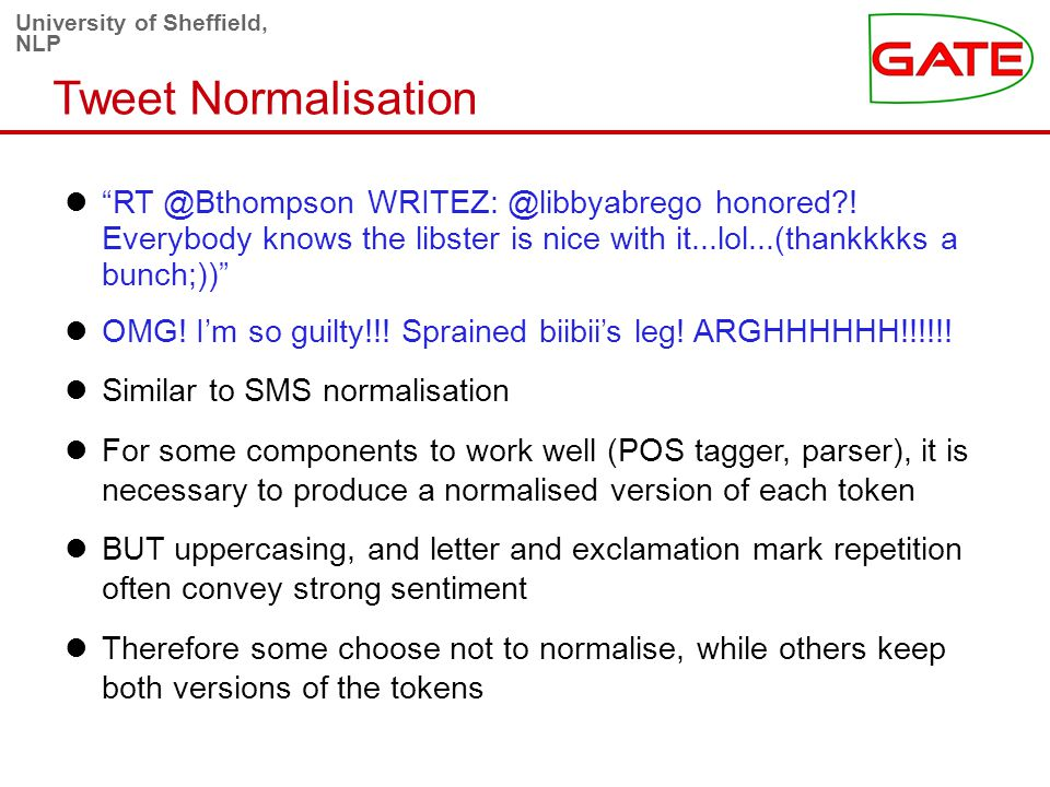 University of Sheffield, NLP Tweet Normalisation RT @Bthompson WRITEZ: @libbyabrego honored .