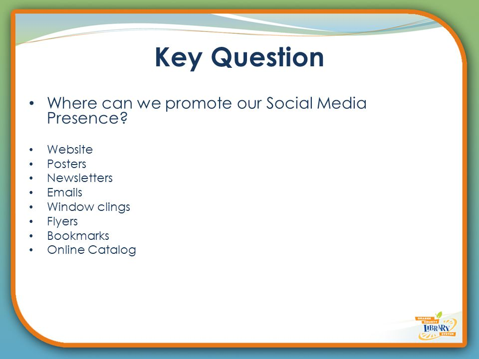 Key Question Where can we promote our Social Media Presence.