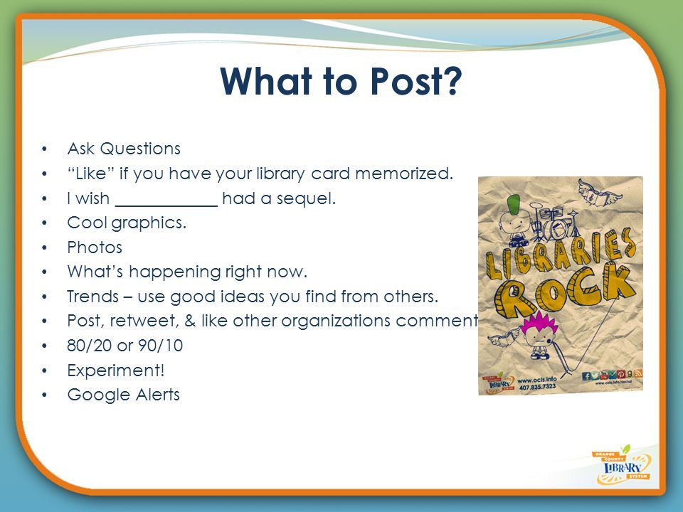 What to Post. Ask Questions Like if you have your library card memorized.