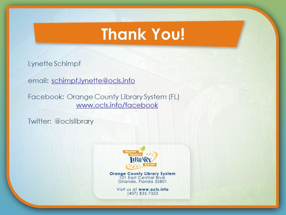 Lynette Schimpf email: schimpf.lynette@ocls.infoschimpf.lynette@ocls.info Facebook: Orange County Library System (FL) www.ocls.info/facebook Twitter: @oclslibrary Thank You!