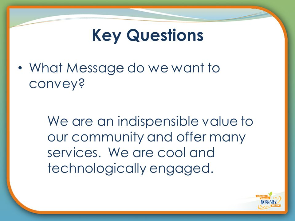 Key Questions What Message do we want to convey.