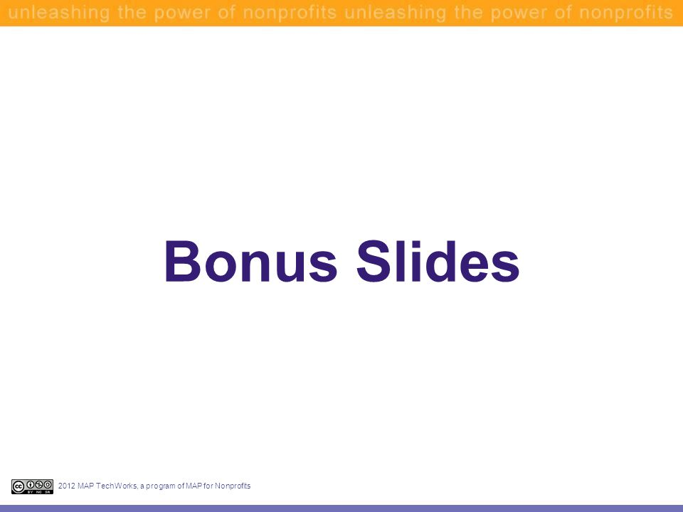 Bonus Slides 2012 MAP TechWorks, a program of MAP for Nonprofits