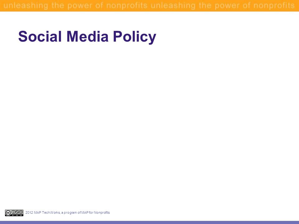 Social Media Policy 2012 MAP TechWorks, a program of MAP for Nonprofits