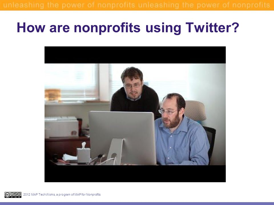 How are nonprofits using Twitter 2012 MAP TechWorks, a program of MAP for Nonprofits