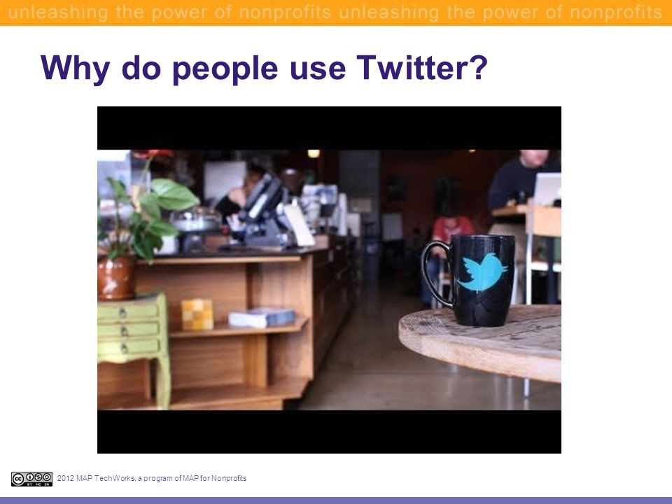 Why do you use Twitter? 2012 MAP TechWorks, a program of MAP for Nonprofits