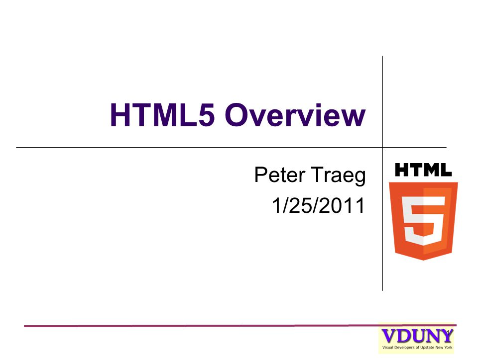 1 HTML5 Overview Peter Traeg 1/25/2011