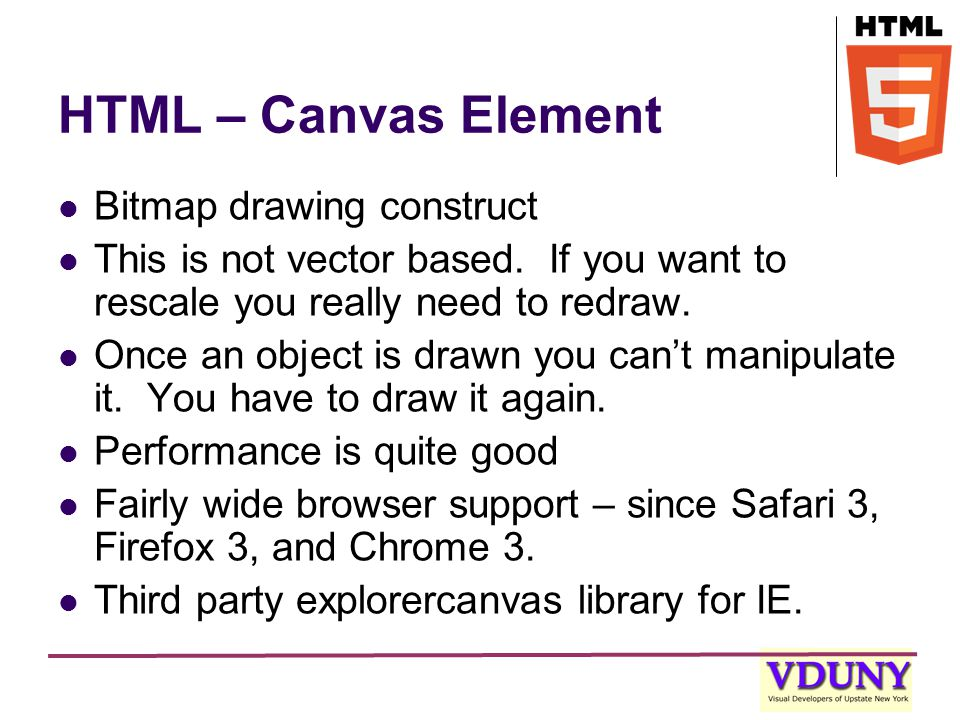 HTML – Canvas Element Bitmap drawing construct This is not vector based.