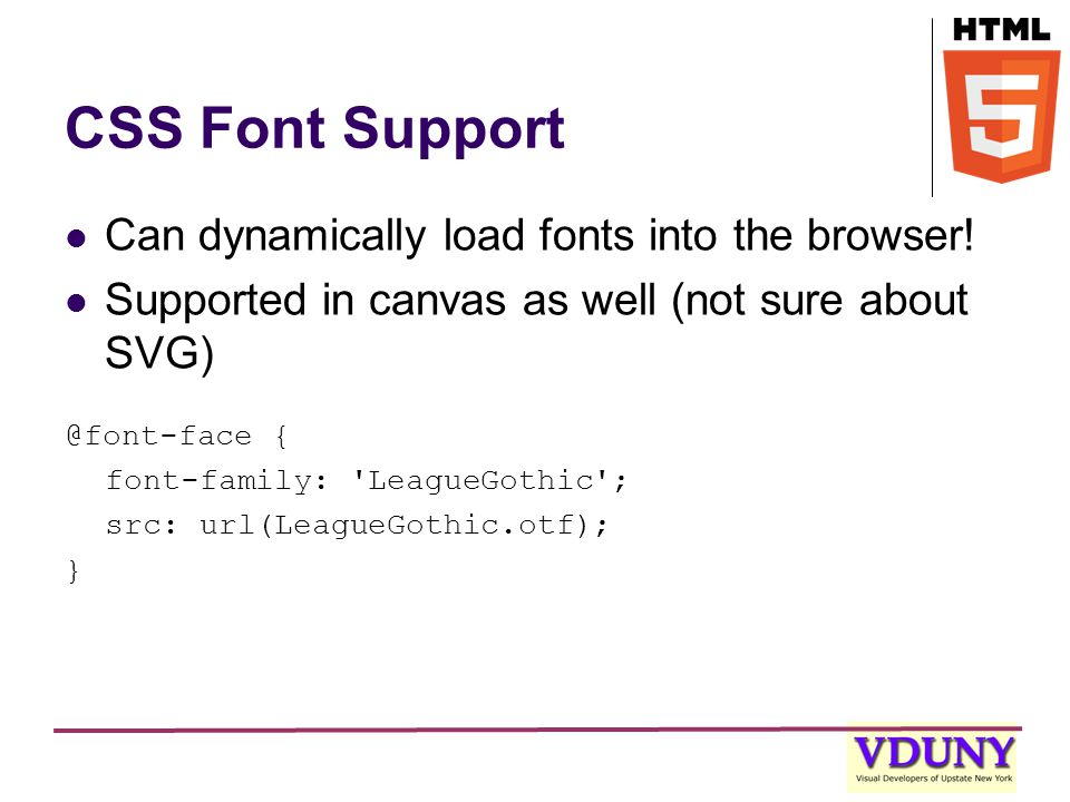 CSS Font Support Can dynamically load fonts into the browser.