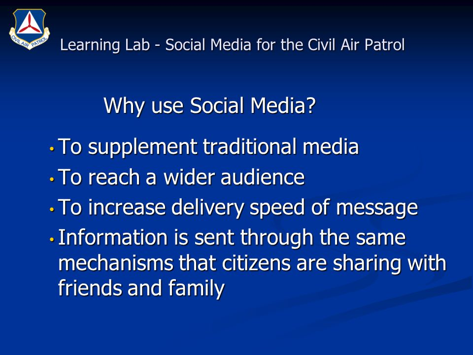 Learning Lab - Social Media for the Civil Air Patrol To supplement traditional media To supplement traditional media To reach a wider audience To reac