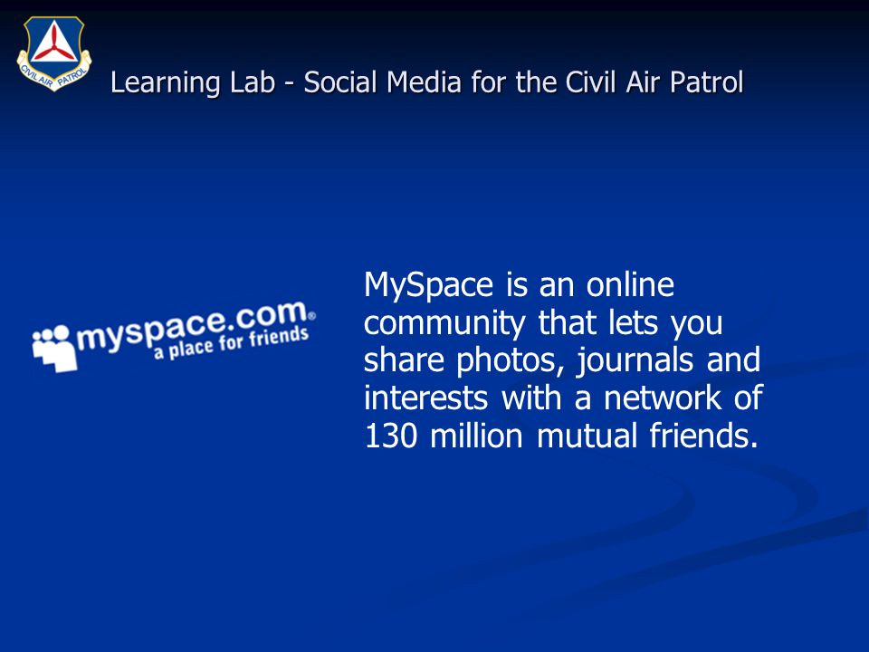 Learning Lab - Social Media for the Civil Air Patrol MySpace is an online community that lets you share photos, journals and interests with a network