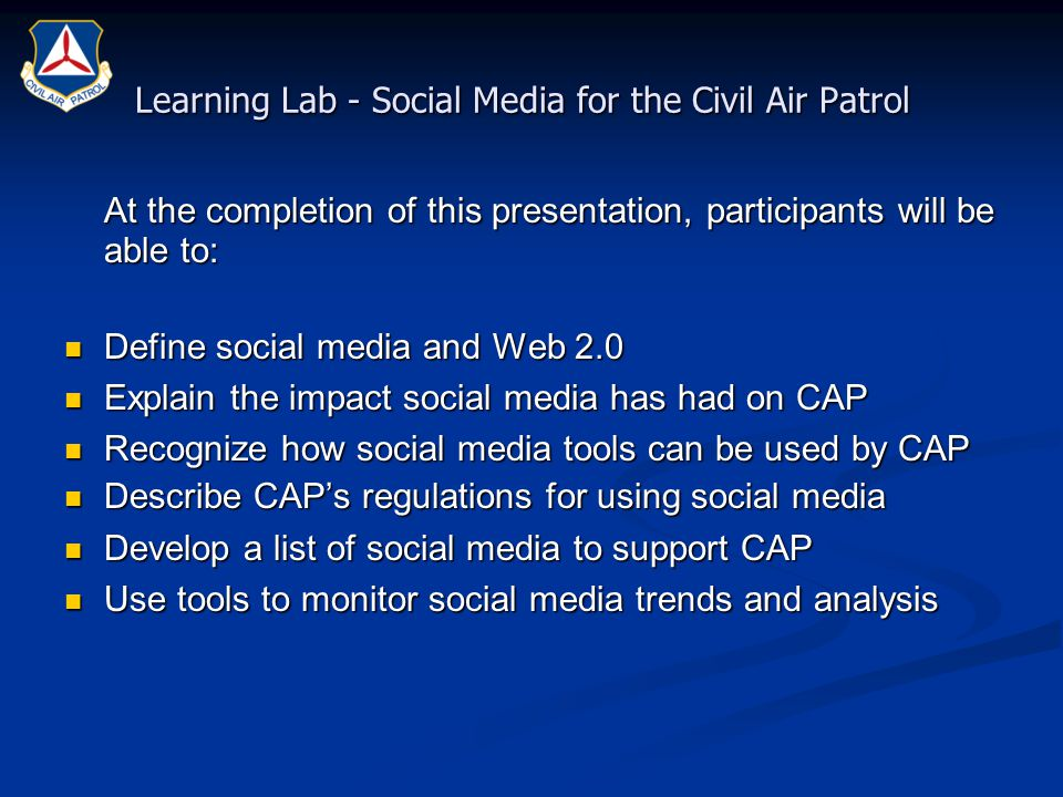 Learning Lab - Social Media for the Civil Air Patrol At the completion of this presentation, participants will be able to: Define social media and Web