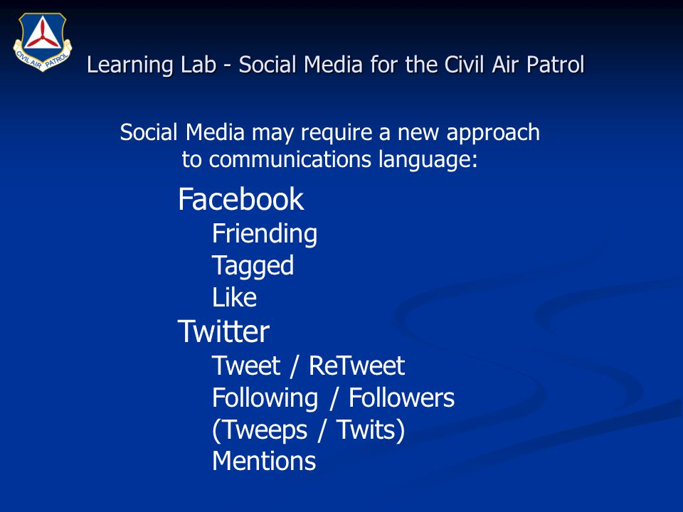 Learning Lab - Social Media for the Civil Air Patrol Facebook Friending Tagged Like Twitter Tweet / ReTweet Following / Followers (Tweeps / Twits) Men