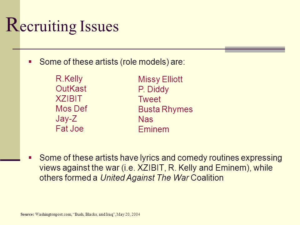  Some of these artists (role models) are:  Some of these artists have lyrics and comedy routines expressing views against the war (i.e.
